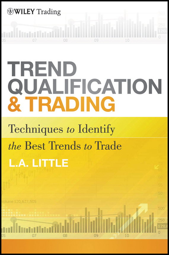 L. A. Little Trend Qualification and Trading. Techniques To Identify the Best Trends to Trade how to woo when and to whom