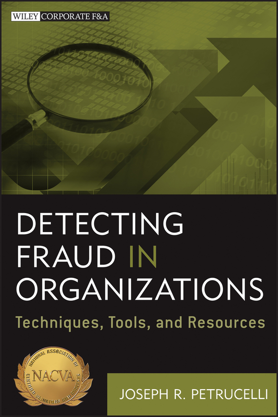 Joseph Petrucelli R. Detecting Fraud in Organizations. Techniques, Tools, and Resources ISBN: 9781118223925