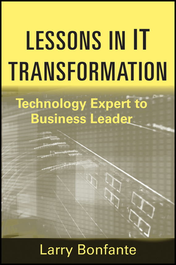 Larry  Bonfante Lessons in IT Transformation. Technology Expert to Business Leader frances hesselbein my life in leadership the journey and lessons learned along the way
