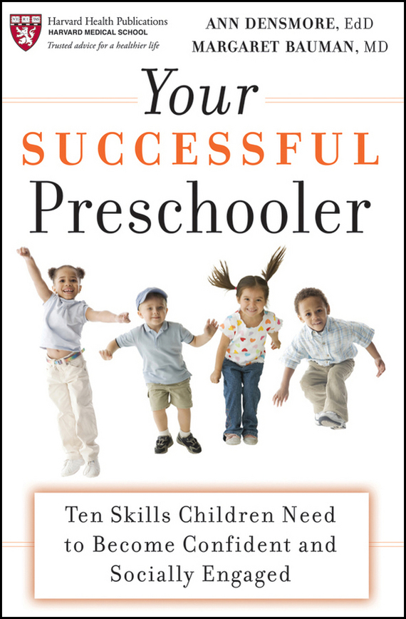 Ann Densmore E. Your Successful Preschooler. Ten Skills Children Need to Become Confident and Socially Engaged why boys need parents