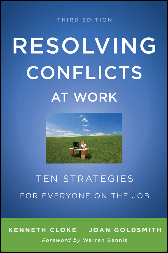 Kenneth Cloke Resolving Conflicts at Work. Ten Strategies for Everyone on the Job