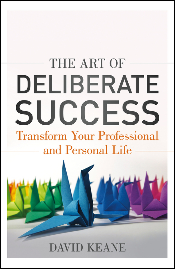 David  Keane The Art of Deliberate Success. The 10 Behaviours of Successful People handbook of the exhibition of napier relics and of books instruments and devices for facilitating calculation
