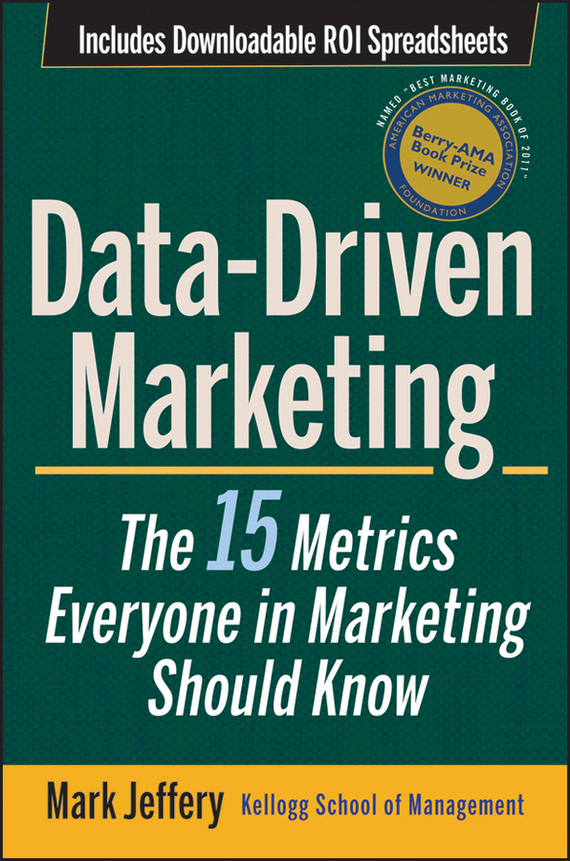 Mark Jeffery Data-Driven Marketing. The 15 Metrics Everyone in Marketing Should Know mark jeffery data driven marketing the 15 metrics everyone in marketing should know