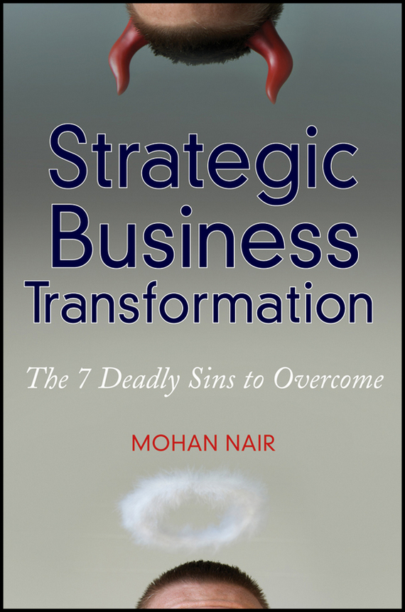 Mohan  Nair Strategic Business Transformation. The 7 Deadly Sins to Overcome lavi mohan r the impact of ifrs on industry