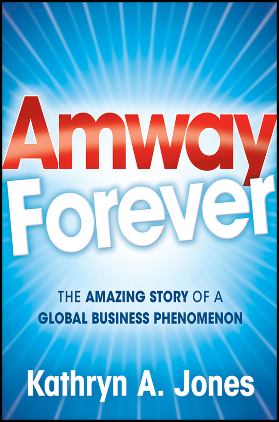 Kathryn Jones A. Amway Forever. The Amazing Story of a Global Business Phenomenon darvesh karim and zeenat shah a success story of the holistic development of a school