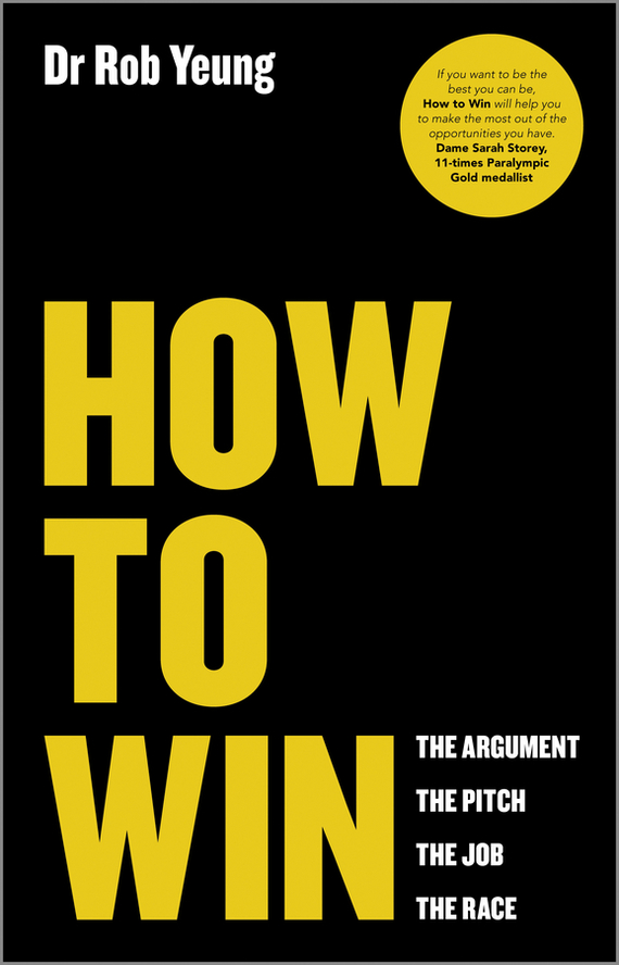 Rob Yeung How to Win. The Argument, the Pitch, the Job, the Race ISBN: 9780857084262 sell or be sold how to get your way in business and in life