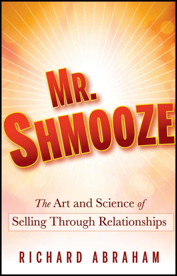Richard Abraham Mr. Shmooze. The Art and Science of Selling Through Relationships ISBN: 9780470923009 because of mr terupt
