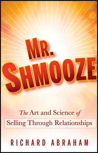 Richard  Abraham - Mr. Shmooze. The Art and Science of Selling Through Relationships