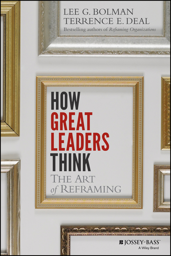 Lee Bolman G. How Great Leaders Think. The Art of Reframing frances hesselbein my life in leadership the journey and lessons learned along the way