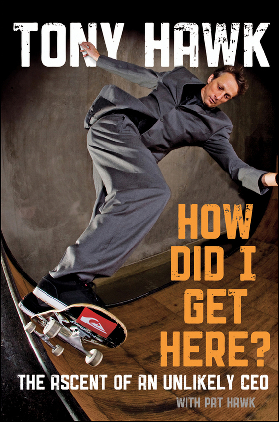 Tony Hawk How Did I Get Here?. The Ascent of an Unlikely CEO secured