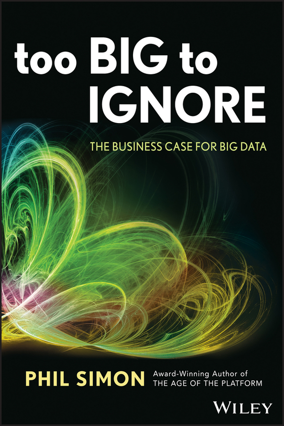 Phil  Simon Too Big to Ignore. The Business Case for Big Data tony boobier analytics for insurance the real business of big data