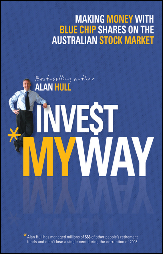 Alan Hull Invest My Way. The Business of Making Money on the Australian Share Market with Blue Chip Shares free shipping 20pcs lot add5201scpz add5201 laptop chip new original
