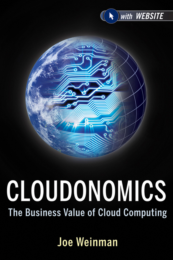 Joe Weinman Cloudonomics. The Business Value of Cloud Computing