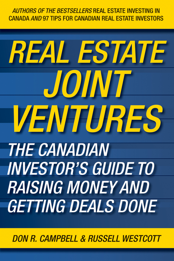Russell  Westcott Real Estate Joint Ventures. The Canadian Investor's Guide to Raising Money and Getting Deals Done reid hoffman angel investing the gust guide to making money and having fun investing in startups