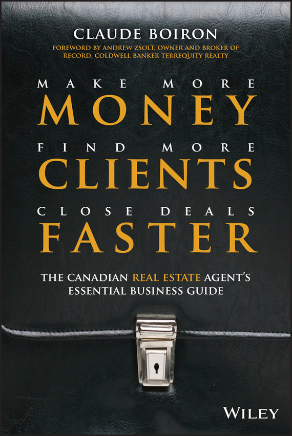 Claude Boiron Make More Money, Find More Clients, Close Deals Faster. The Canadian Real Estate Agent's Essential Business Guide real estate broker 500g