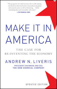 Andrew  Liveris - Make It In America, Updated Edition. The Case for Re-Inventing the Economy