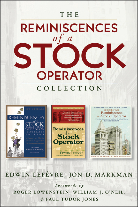 Edwin  Lefevre The Reminiscences of a Stock Operator Collection. The Classic Book, The Illustrated Edition, and The Annotated Edition the classic 90s collection cd