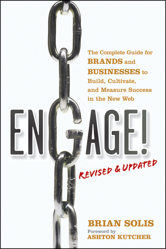 Brian Solis Engage!, Revised and Updated. The Complete Guide for Brands and Businesses to Build, Cultivate, and Measure Success in the New Web dionne kasian lew the social executive how to master social media and why it s good for business