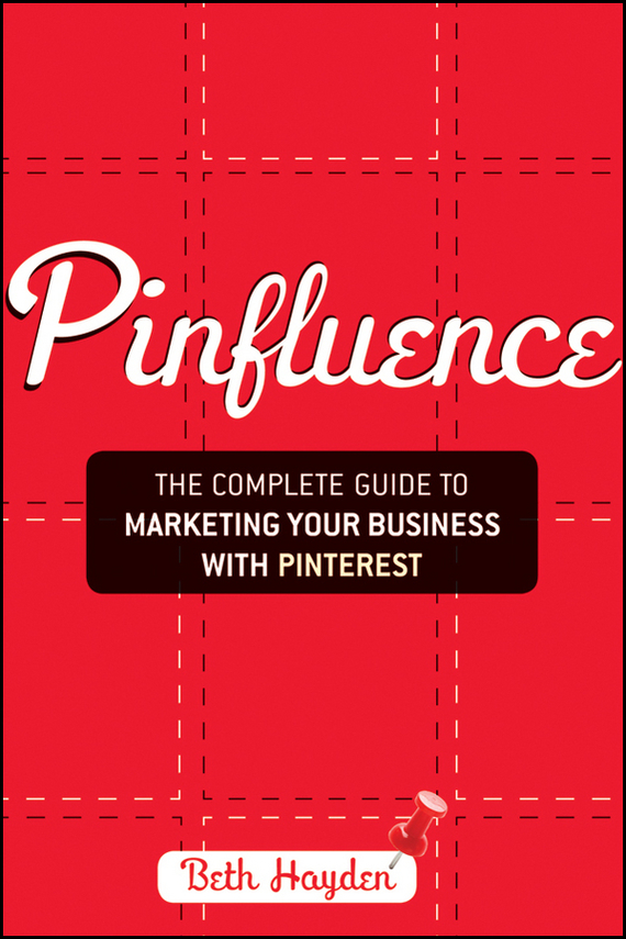 Beth Hayden Pinfluence. The Complete Guide to Marketing Your Business with Pinterest razi imam driven a how to strategy for unlocking your greatest potential