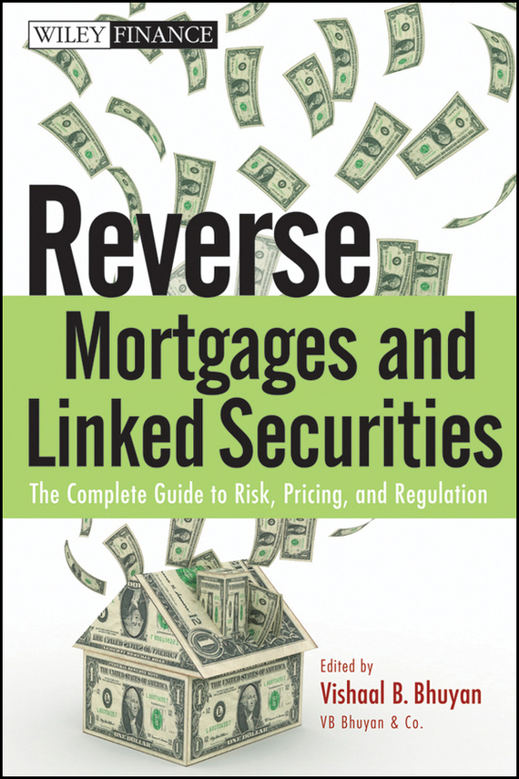 Vishaal Bhuyan B. Reverse Mortgages and Linked Securities. The Complete Guide to Risk, Pricing, and Regulation moorad choudhry fixed income securities and derivatives handbook
