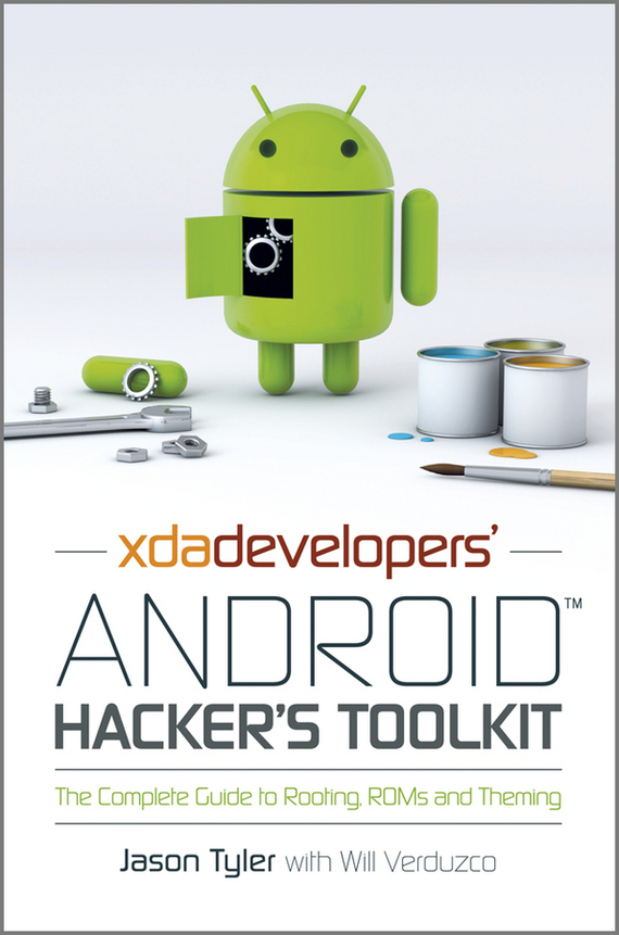 Jason Tyler XDA Developers' Android Hacker's Toolkit. The Complete Guide to Rooting, ROMs and Theming