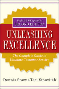 Dennis  Snow - Unleashing Excellence. The Complete Guide to Ultimate Customer Service