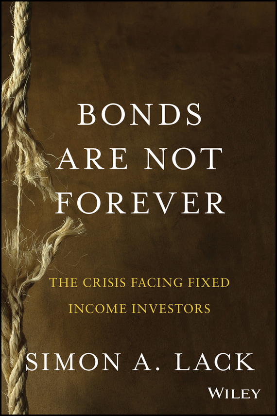 Simon Lack A. Bonds Are Not Forever. The Crisis Facing Fixed Income Investors cd диск simon paul original album classics paul simon songs from capeman hearts and bones you re the one there goes rhymin simon 5 cd