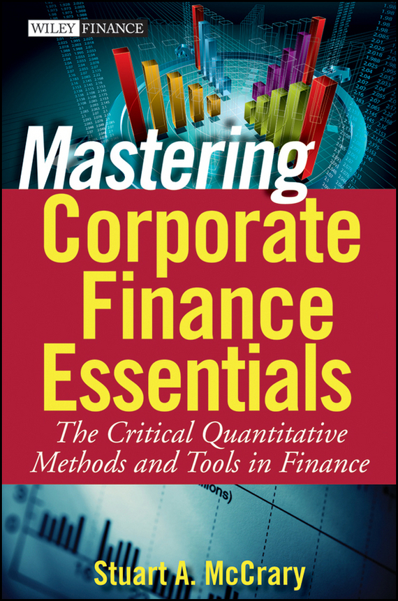 Stuart McCrary A. Mastering Corporate Finance Essentials. The Critical Quantitative Methods and Tools in Finance mastering english prepositions