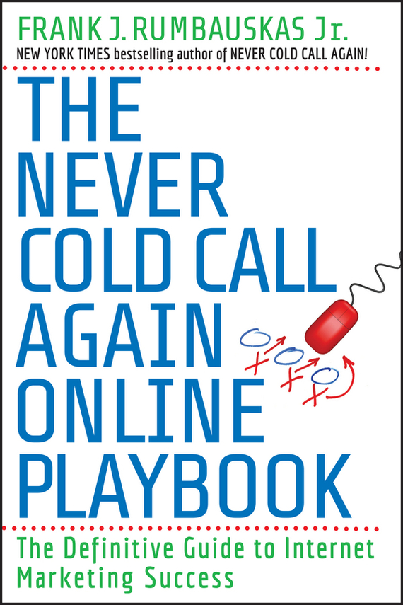 Frank J. Rumbauskas, Jr. The Never Cold Call Again Online Playbook. The Definitive Guide to Internet Marketing Success ISBN: 9780470541821 quick m silver linings playbook the film tie in