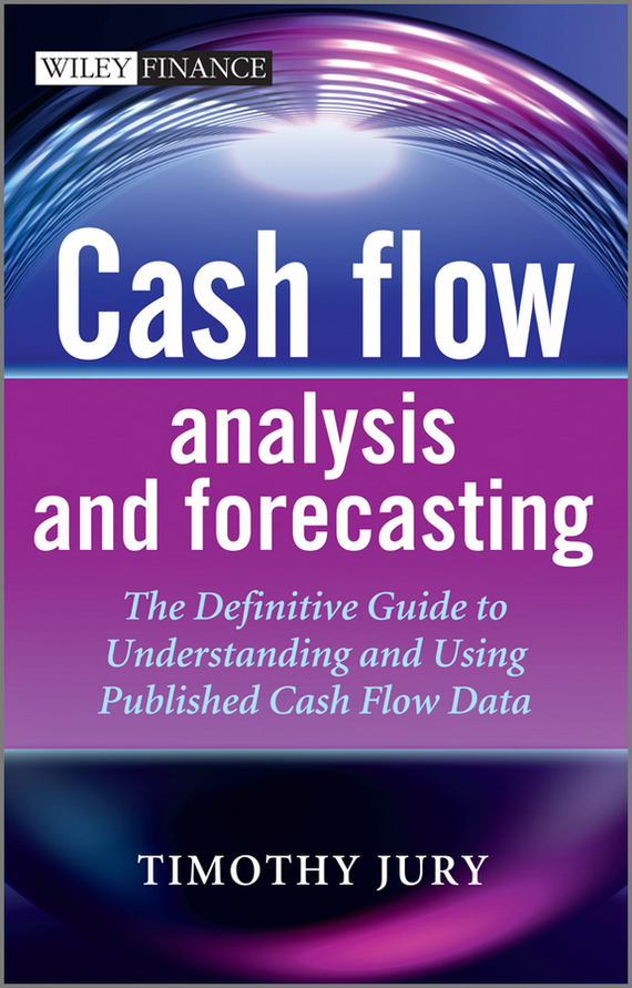Timothy  Jury Cash Flow Analysis and Forecasting. The Definitive Guide to Understanding and Using Published Cash Flow Data yves hilpisch derivatives analytics with python data analysis models simulation calibration and hedging
