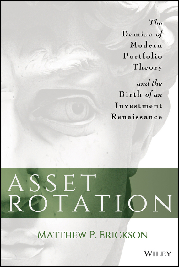 Matthew Erickson P. Asset Rotation. The Demise of Modern Portfolio Theory and the Birth of an Investment Renaissance barbara weber infrastructure as an asset class investment strategies project finance and ppp