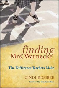 Cindi  Rigsbee - Finding Mrs. Warnecke. The Difference Teachers Make