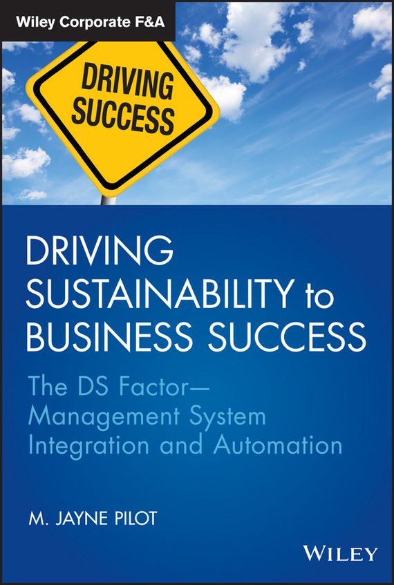 M. Pilot Jayne Driving Sustainability to Business Success. The DS FactorManagement System Integration and Automation sim segal corporate value of enterprise risk management the next step in business management