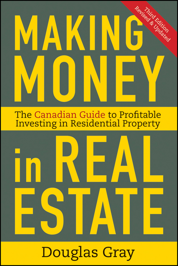 Douglas Gray Making Money in Real Estate. The Essential Canadian Guide to Investing in Residential Property real estate broker 500g