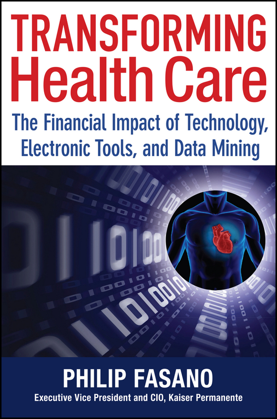 Phil  Fasano Transforming Health Care. The Financial Impact of Technology, Electronic Tools and Data Mining by health 1220mg 60
