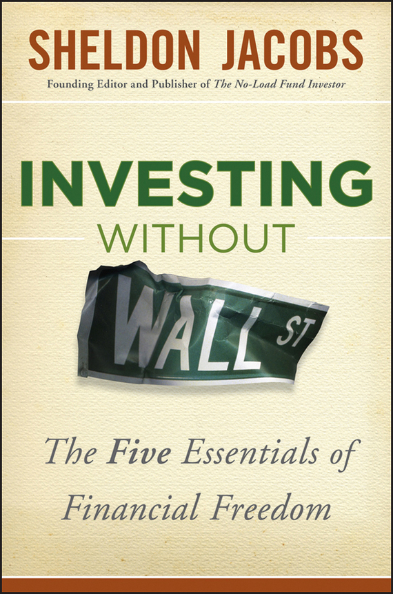 Sheldon Jacobs Investing without Wall Street. The Five Essentials of Financial Freedom r herman paul the hip investor make bigger profits by building a better world