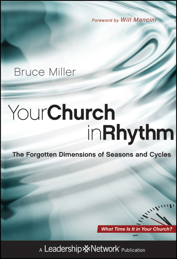 Bruce Miller B. Your Church in Rhythm. The Forgotten Dimensions of Seasons and Cycles