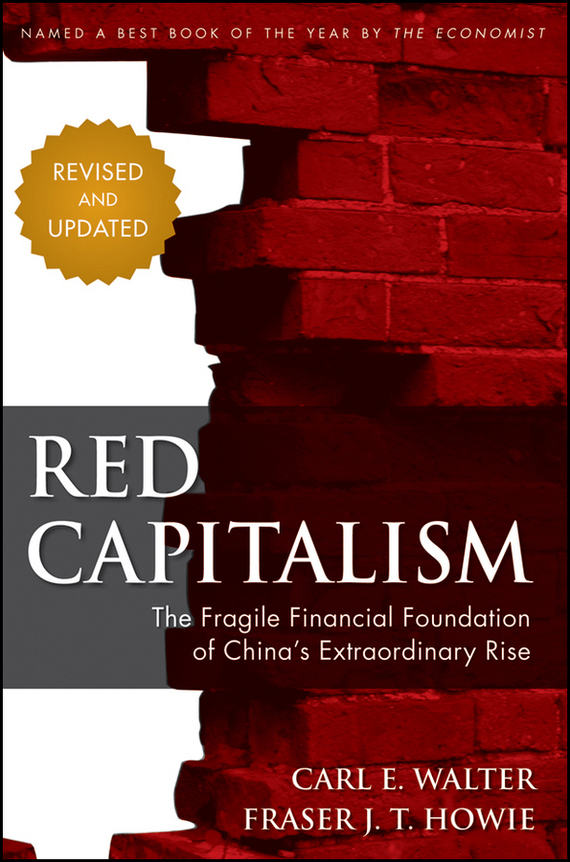Carl Walter Red Capitalism. The Fragile Financial Foundation of China's Extraordinary Rise robert minikin the offshore renminbi the rise of the chinese currency and its global future