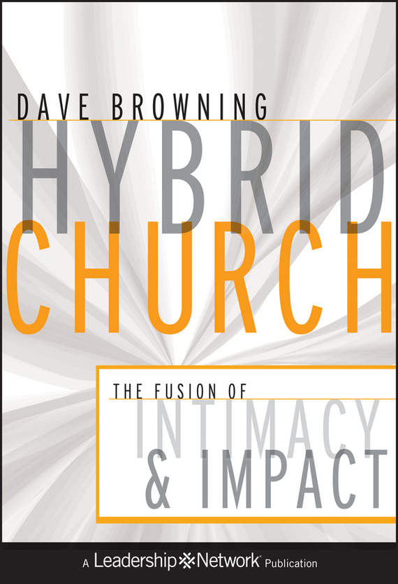 Dave  Browning Hybrid Church. The Fusion of Intimacy and Impact lavi mohan r the impact of ifrs on industry