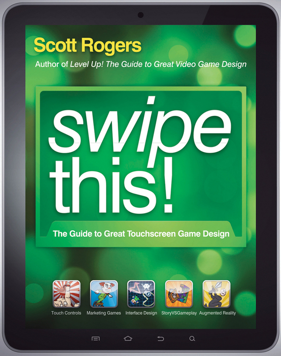 Scott  Rogers Swipe This!. The Guide to Great Touchscreen Game Design scott rogers level up the guide to great video game design