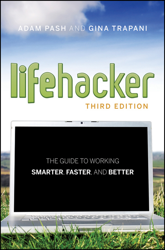 Adam  Pash Lifehacker. The Guide to Working Smarter, Faster, and Better adam smith the wealth of nations the economics classic a selected edition for the contemporary reader