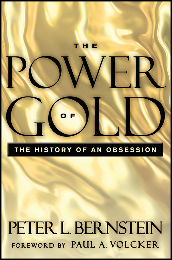 Peter L. Bernstein The Power of Gold. The History of an Obsession ISBN: 9781118285220 a new lease of death