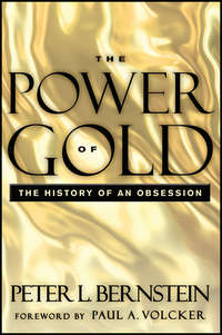 Peter L. Bernstein - The Power of Gold. The History of an Obsession