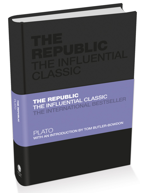 Tom  Butler-Bowdon The Republic. The Influential Classic adam smith the wealth of nations the economics classic a selected edition for the contemporary reader
