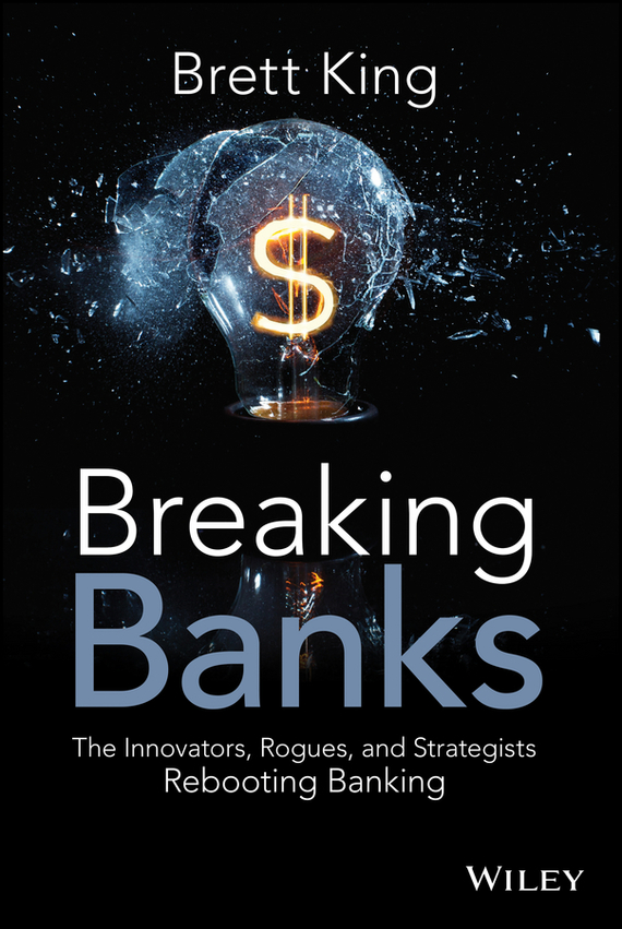 Breaking Banks. The Innovators, Rogues, and Strategists Rebooting Banking