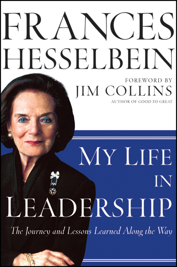 Frances  Hesselbein My Life in Leadership. The Journey and Lessons Learned Along the Way frances gillespie al haya al bahriya fee qatar sea and shore life of qatar