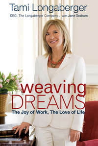 Tami  Longaberger - Weaving Dreams. The Joy of Work, The Love of Life