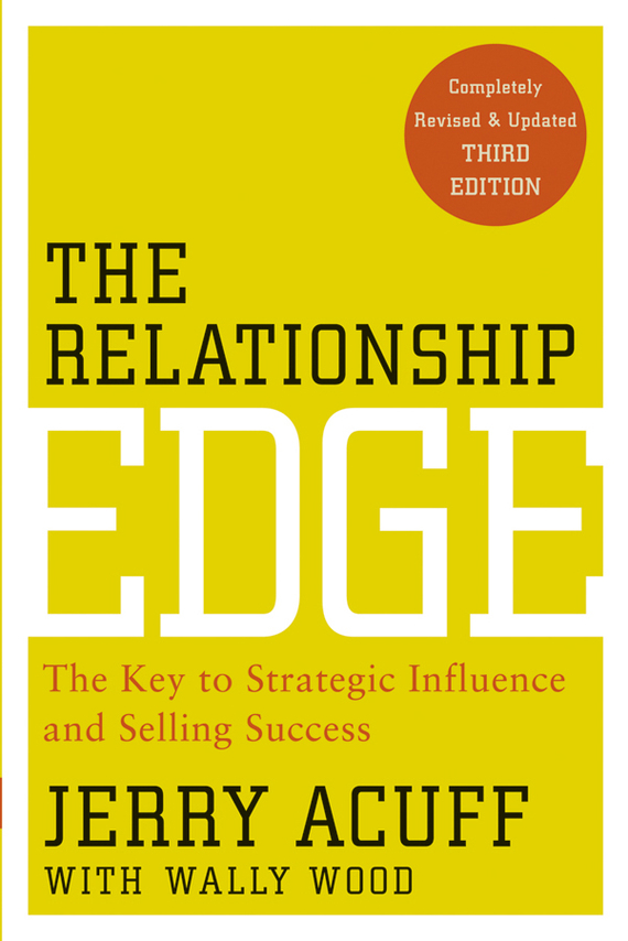 Jerry Acuff The Relationship Edge. The Key to Strategic Influence and Selling Success jim carlisle a i m the powerful 10 step personal and career success program