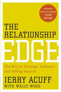 Jerry  Acuff - The Relationship Edge. The Key to Strategic Influence and Selling Success
