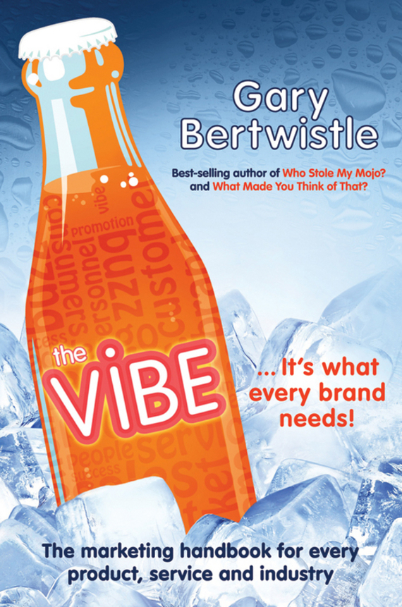 Gary  Bertwistle The Vibe. The Marketing Handbook for Every Product, Service and Industry brian halligan marketing lessons from the grateful dead what every business can learn from the most iconic band in history